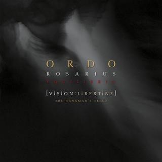 Ordo Rosarius Equilibrio - Vision:Libertine - The Hangman's Triad (2016)