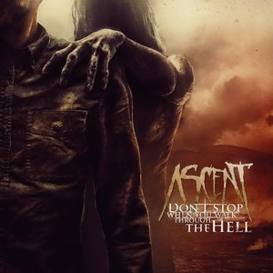 Ascent – Don't Stop When You Walk Through The Hell (2016)