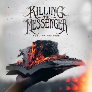 Killing The Messenger – Fuel To The Fire (2016)