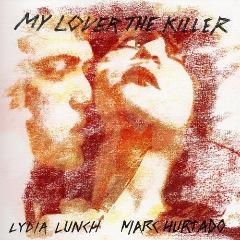 Lydia Lunch & Marc Hurtado - My Lover The Killer (2016)