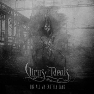 Virus Of Ideals - For All My Earthly Days (EP) (2016)