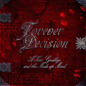 Forever Decision – A Kiss Goodbye and the Made up Mind (2016)