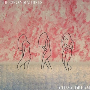 The Organ Machines - Chasm Dream (2016)