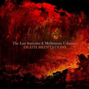 Meditations Urbaines & The Last Surrealist - Death Meditations (Split) (2016)