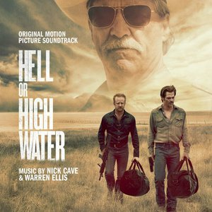 Nick Cave & Warren Ellis - Hell Or High Water (OST) (2016)