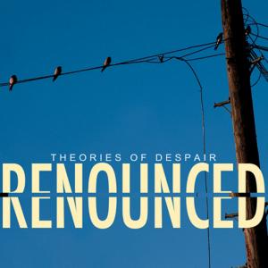 Renounced – Theories Of Despair (2016)