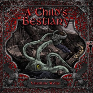 Valentine Wolfe - A Child's Bestiary (2016)