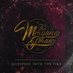 The Morgana Phase - I: Godspeed Into The Fire (2016)