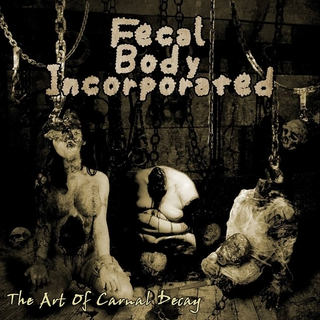 Fecal Body Incorporated – The Art of Carnal Decay (2016)