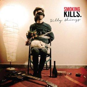 Smoking Kills - Silly Things (2016)