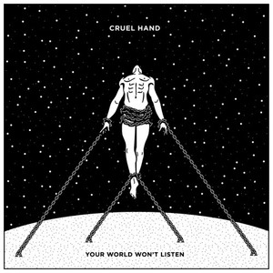 Cruel Hand - Your World Won't Listen (2016)