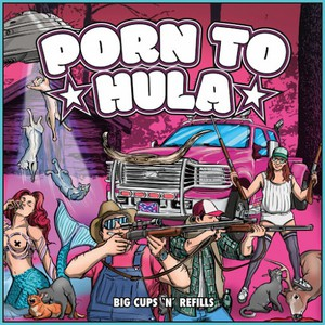 Porn to Hula - Big Cups 'n' Refills (2016)