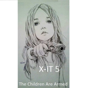 X-IT 5 - The Children Are Armed (2016)
