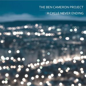The Ben Cameron Project - A Cycle Never Ending (2016)