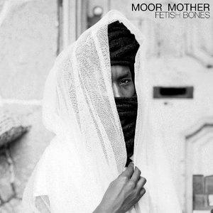 Moor Mother – Fetish Bones (2016)