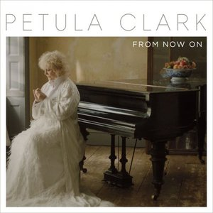 Petula Clark - From Now On (2016)