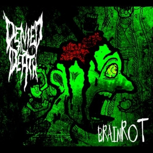 Denied Til Death - Brainrot (EP) (2016)