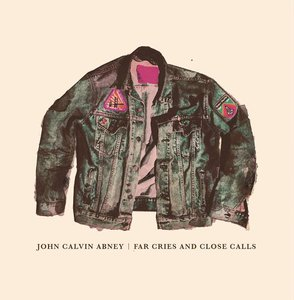 John Calvin Abney - Far Cries and Close Calls (2016)
