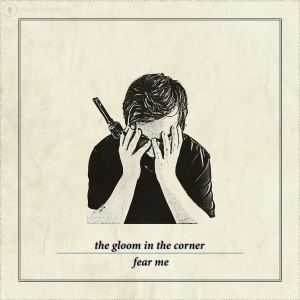 The Gloom In The Corner - Fear Me (2016)