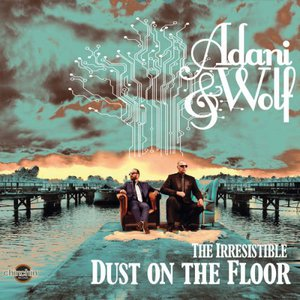 Adani & Wolf - The Irresistible Dust On the Floor (2016)