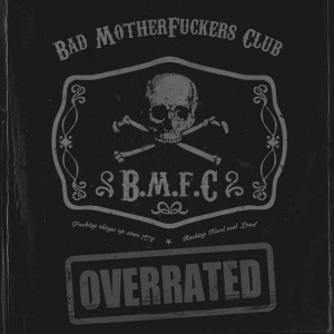 Bad Motherfuckers Club - Overrated (2016)