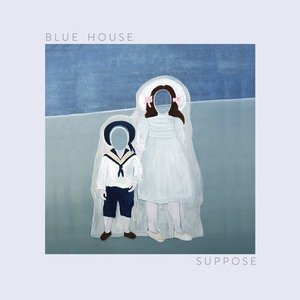 Blue House - Suppose (2016)