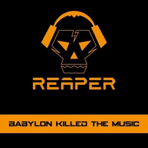 Reaper - Babylon Killed The Music (2016)