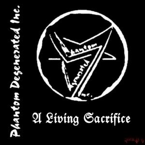 Phantom Degenerated Inc. - A Living Sacrifice (2016)
