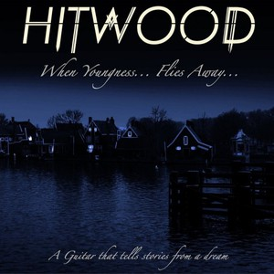 Hitwood - When Youngness.. Flies Away.. (2016)