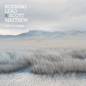 Rodrigo Leão And Scott Matthew - Life Is Long (2016)