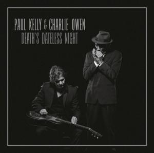 Paul Kelly & Charlie Owen - Death's Dateless Night (2016)