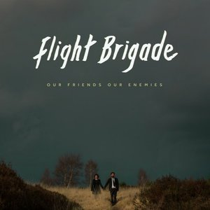 Flight Brigade - Our Friends Our Enemies (2016)