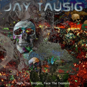 Jay Tausig - Walk The Bridges, Face The Demons (2016)