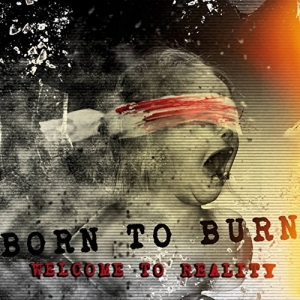 Born to Burn - Welcome to Reality (2016)