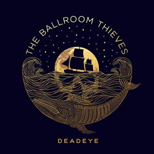 The Ballroom Thieves - Deadeye (2016)
