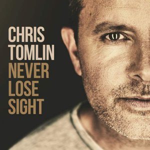 Chris Tomlin - Never Lose Sight (Deluxe Edition) (2016)