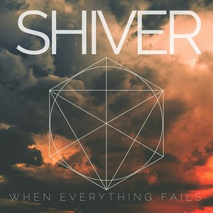 Shiver - When Everything Fails (2016)
