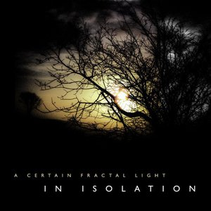 In Isolation - A Certain Fractal Light (2016)