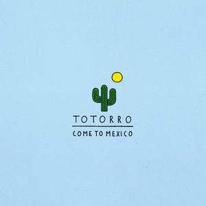 Totorro - Come To Mexico (2016)