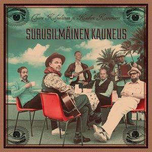 Tuure Kilpeläinen ja Kaihon Karavaani - Surusilmäinen Kauneus (2016)