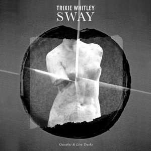 Trixie Whitley - Sway: Outtakes And Live Tracks (2016)