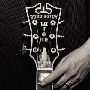 Rossington (ex-Lynyrd Skynyrd) - Take It On Faith (2016)