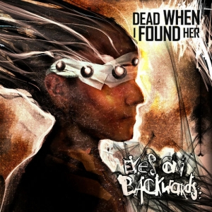 Dead When I Found Her - Eyes On Backwards