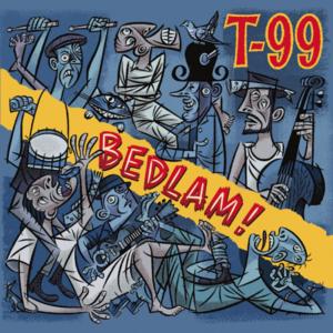 T-99 – Bedlam! (2016)
