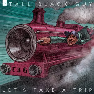 Tall Black Guy - Let's Take A Trip (2016)