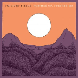 Twilight Fields - Further Up Further (2016)