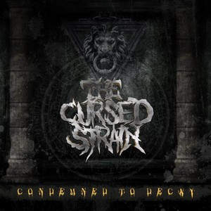 The Cursed Strain - Condemned To Decay (2016)