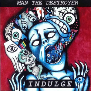 Man the Destroyer - Indulge (2016)
