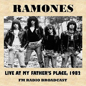 Ramones - Live at My Father's Place 1982 (FM Radio Broadcast) (2016)