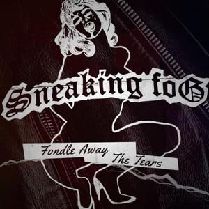 Sneaking Fog - Fondle Away the Tears (2016)